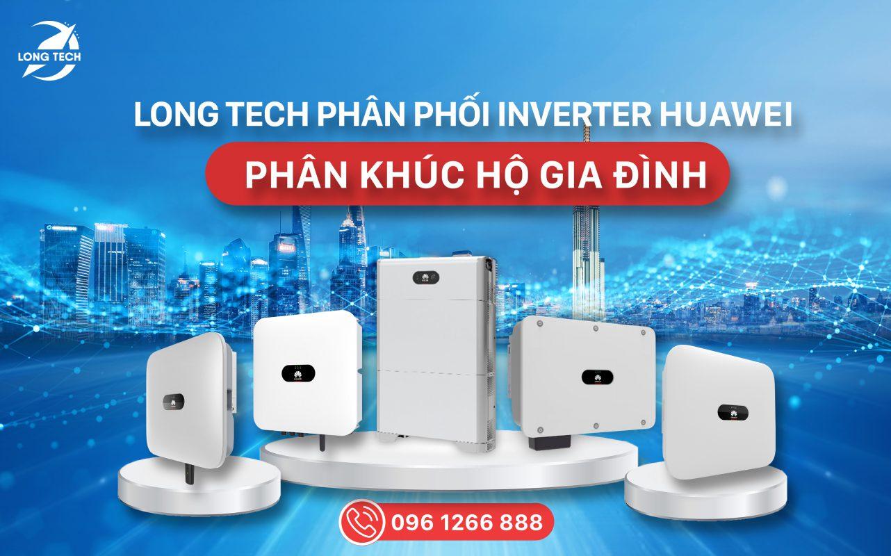 Long Tech Phân Phối Dòng Inverter Huawei Phân Khúc Hộ Gia Đình